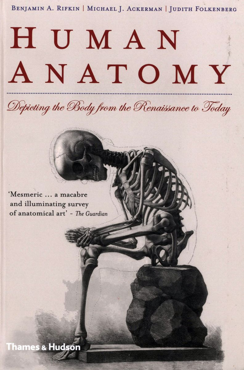 Human Anatomy Depicting the Body from the Renaissance to Today по 500.00 руб от изд. Thames&Hudson