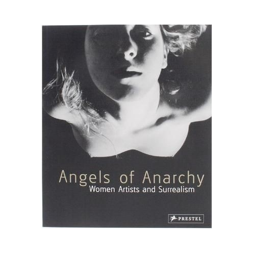 Angels of Anarchy. Women Artists and Surrealism по 0.00 руб от изд. Prestel