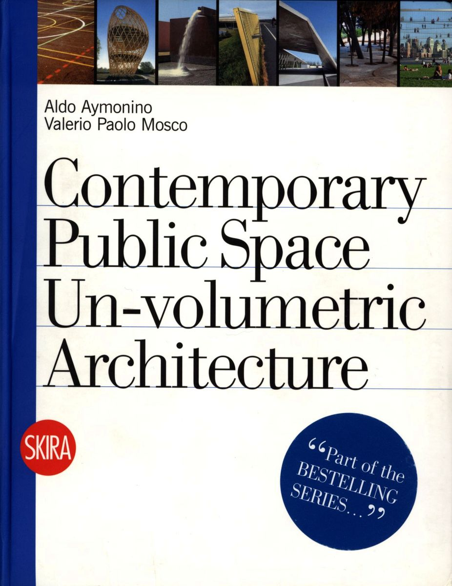 Contemporary Public Space Un-Volumetric Architecture по 619.00 руб от изд. Skira Editore