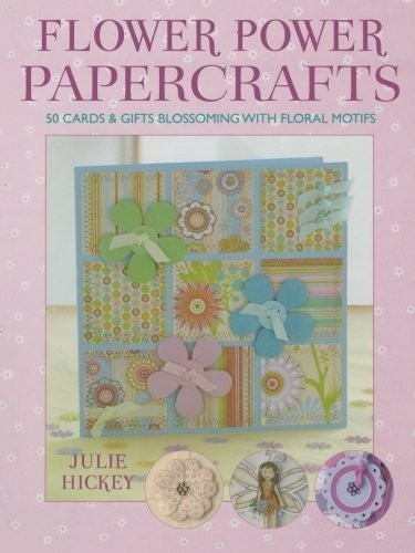 Flower Power Papercrafts. 50 Cards and Gifts Blossoming with Floral Motifs and Papers по 774.00 руб от изд. David&Charles