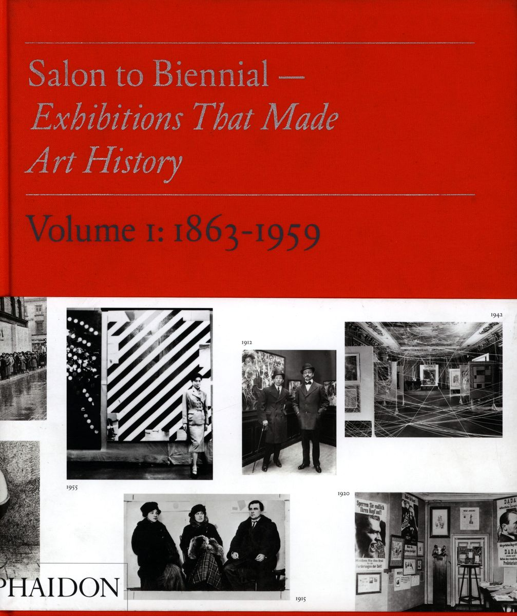 Salon to Biennial. Exhibitions that Made Art History, Volume 1: 1863-1959 по 2 500.00 руб от изд. Phaidon