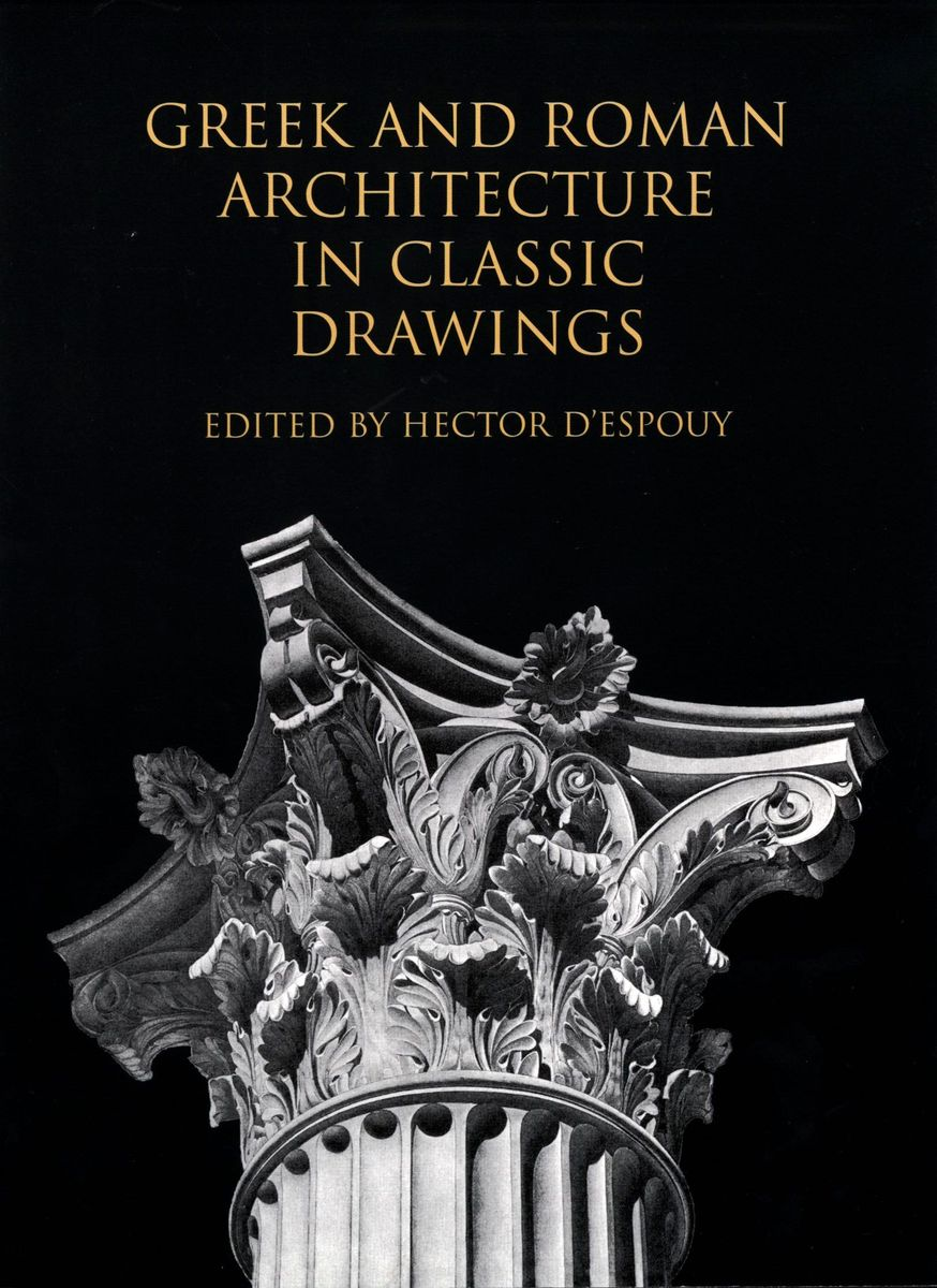 Greek and Roman Architecture in Classic Drawings по 750.00 руб от изд. Dover
