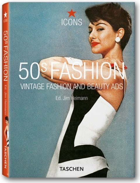 50s Fashion: Vintage Fashion and Beauty Ads по 531.00 руб от изд. Taschen