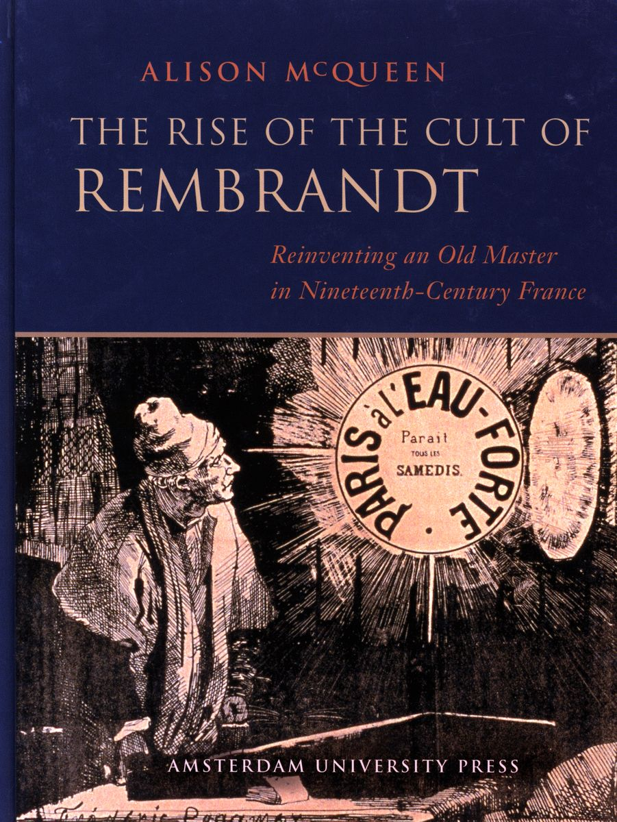 The Rise of the Cult of Rembrandt. Reinventing and Old Master in 19th Century France по 500.00 руб от изд. Amsterdam University Press