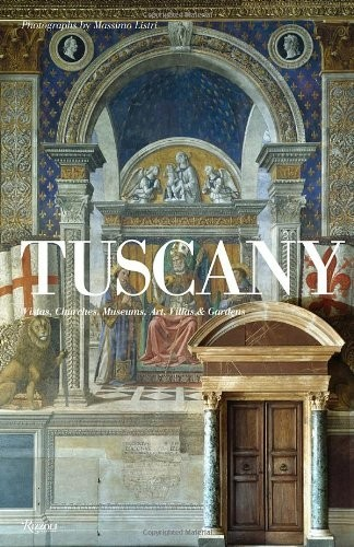 Tuscany: Vistas, Churches, Museums, Art, Villas & Gardens по 5 236.00 руб от изд. Rizzoli US