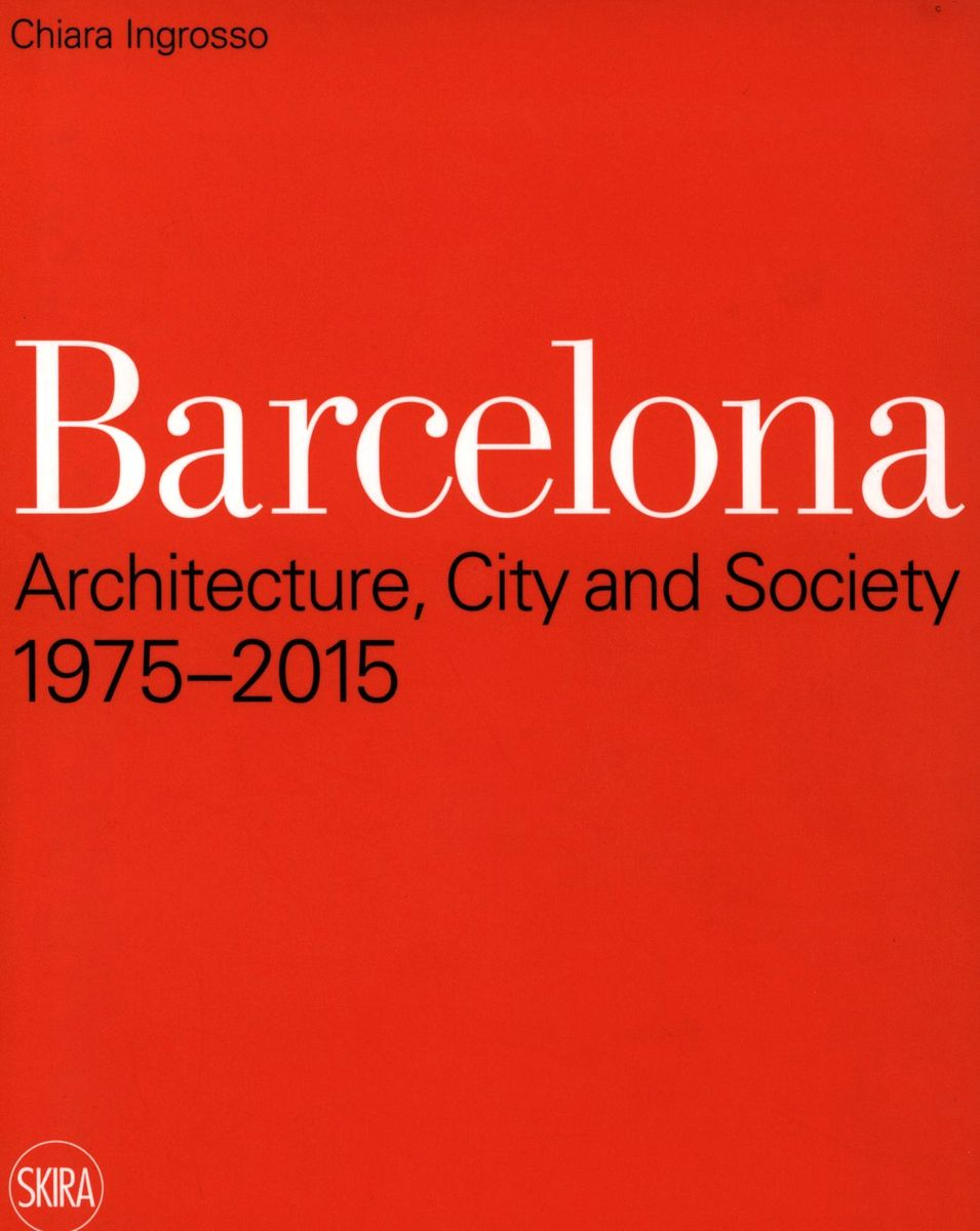 Barcelona: Architecture, City and Society 1975-2015 по 1 500.00 руб от изд. Skira Editore