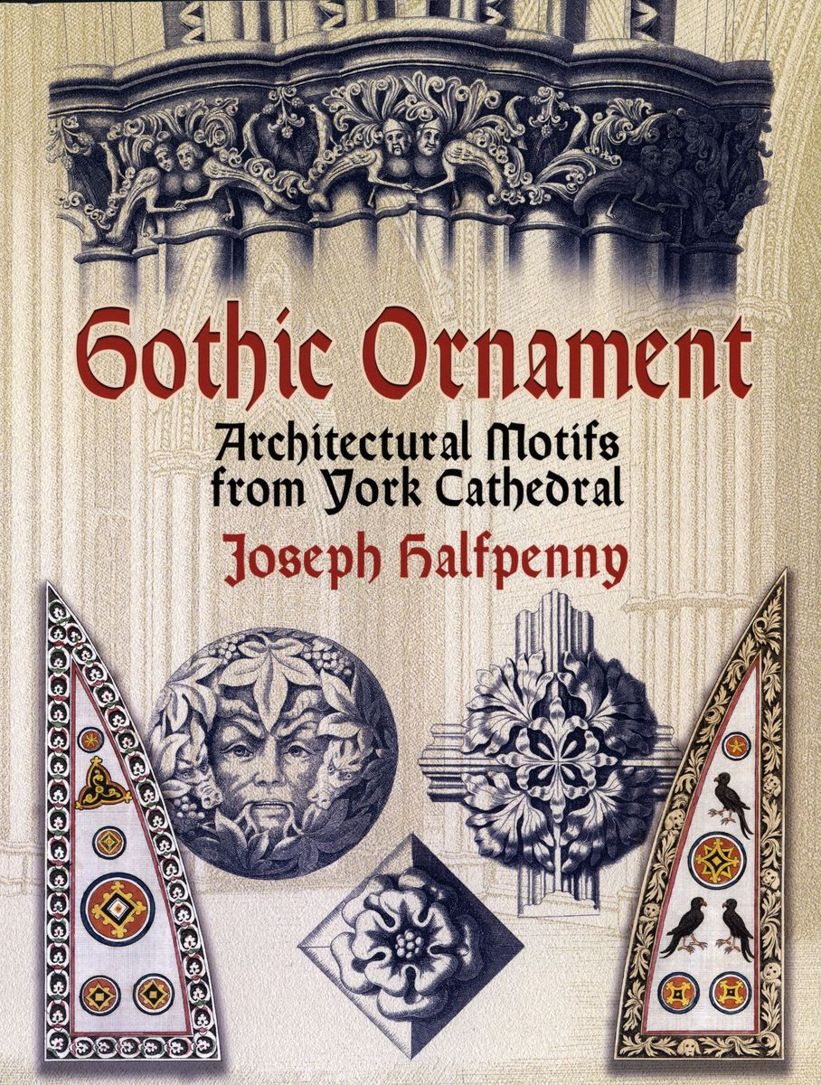 Gothic Ornament: Architectural Motifs from York Cathedral по 571.00 руб от изд. Dover