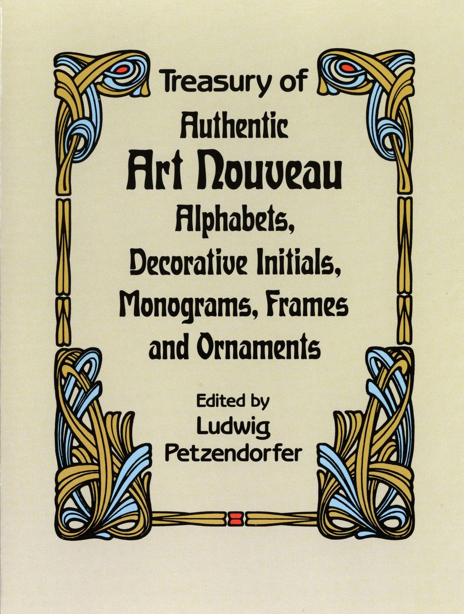 Treasury of Authentic Art Nouveau : Alphabets, Decorative Initials, Monograms, Frames and Ornaments по 666.00 руб от изд. Dover