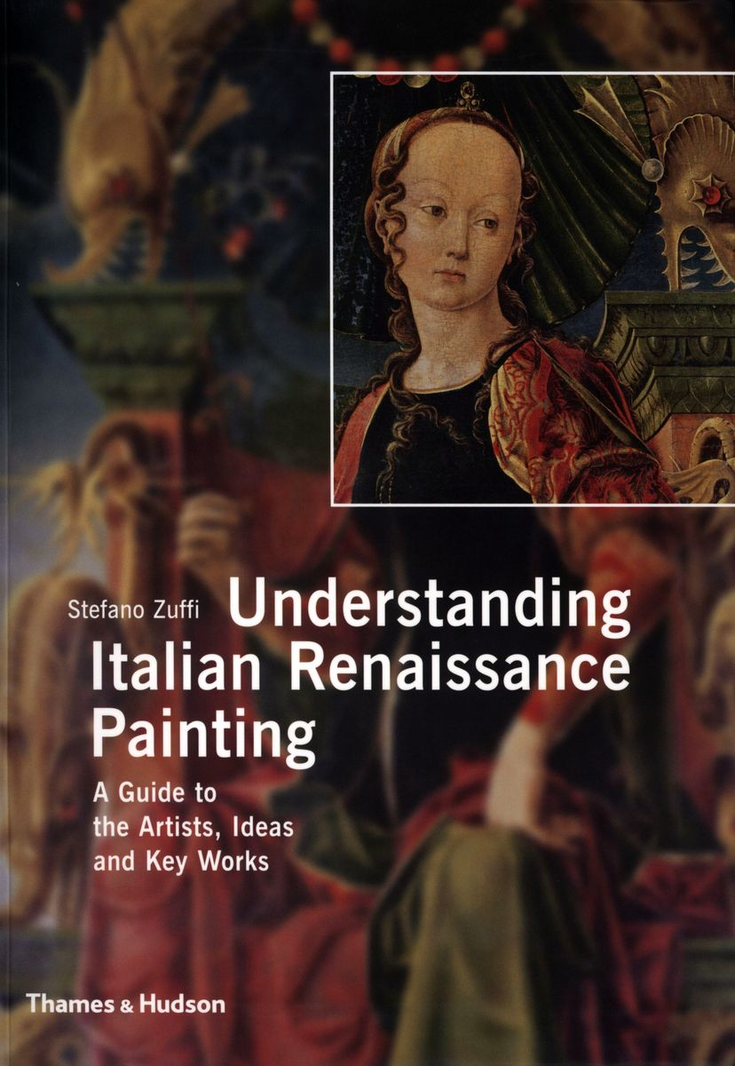 Understanding Italian Renaissance Painting A Guide to the Artists, Ideas and Key Works по 1 158.00 руб от изд. Thames&Hudson
