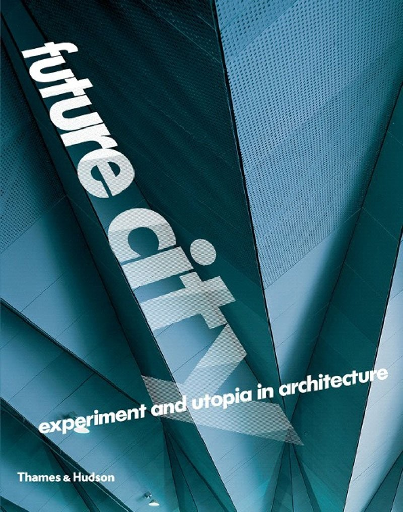 Future City: Experiment and Utopia in Architecture по 1 158.00 руб от изд. Thames&Hudson