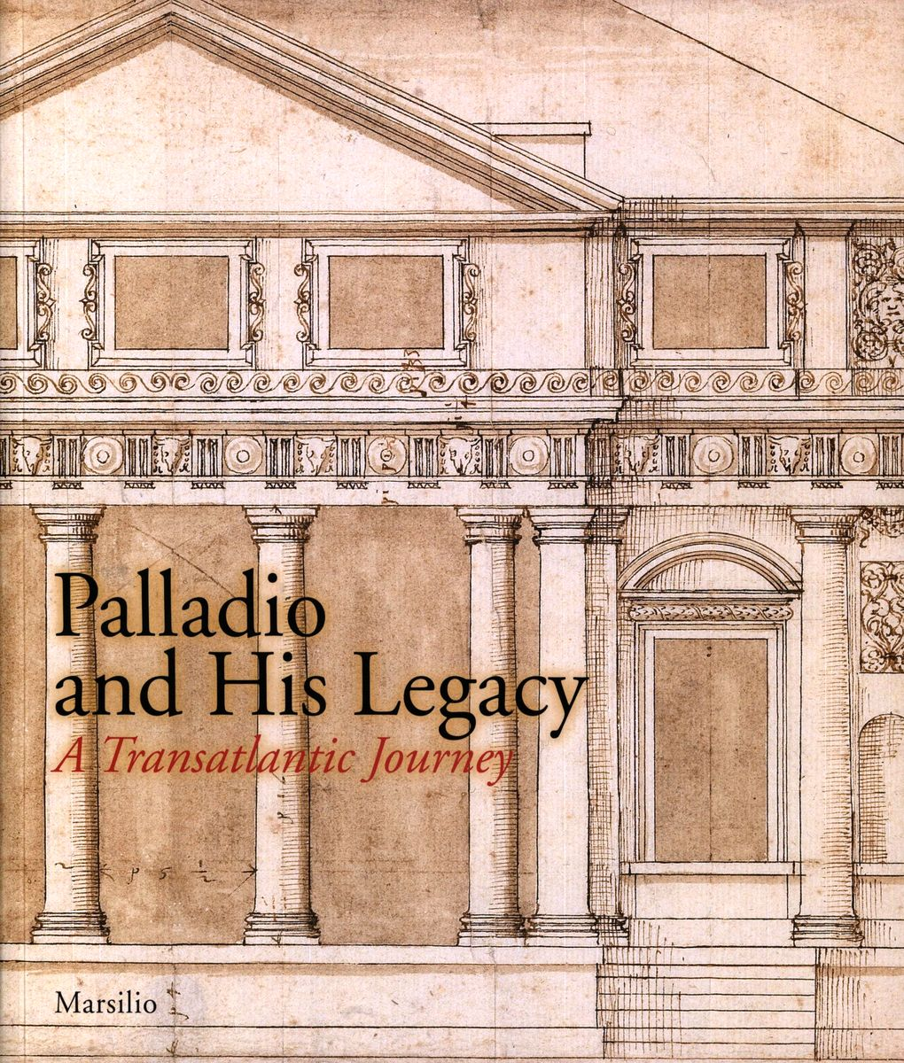 Palladio and His Legacy: A Transatlantic Journey по 1 964.00 руб от изд. Rizzoli US